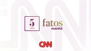5 Fatos Manhã repercute principais notícias do Brasil e do mundo